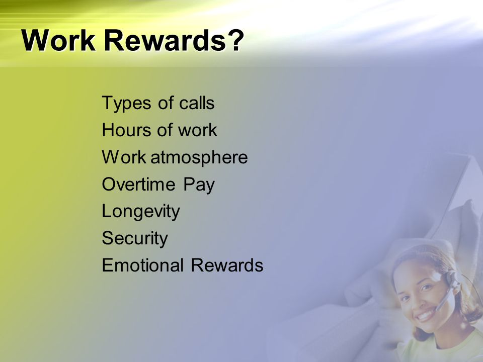 Work Rewards Types of calls Hours of work Work atmosphere