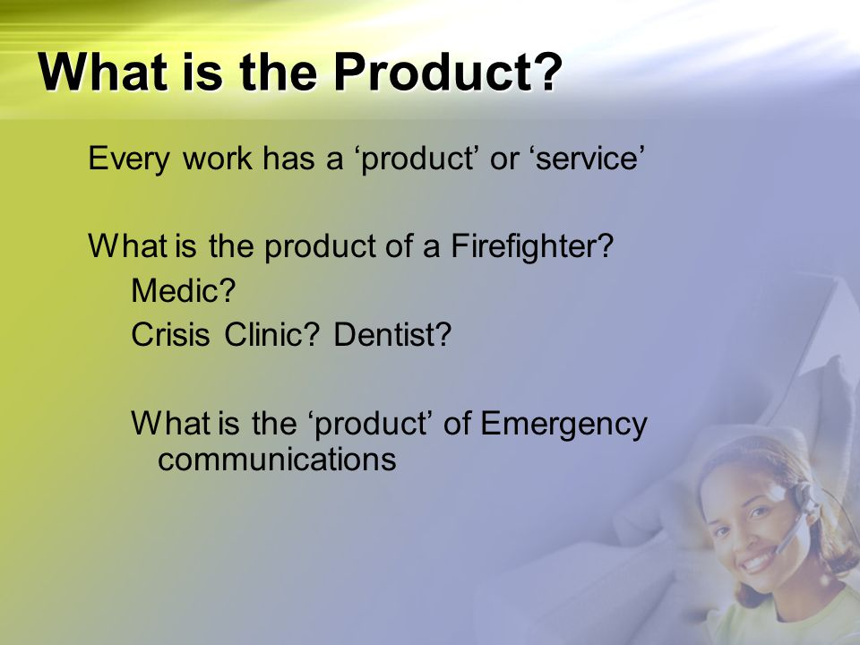 What is the Product Every work has a 'product' or 'service'