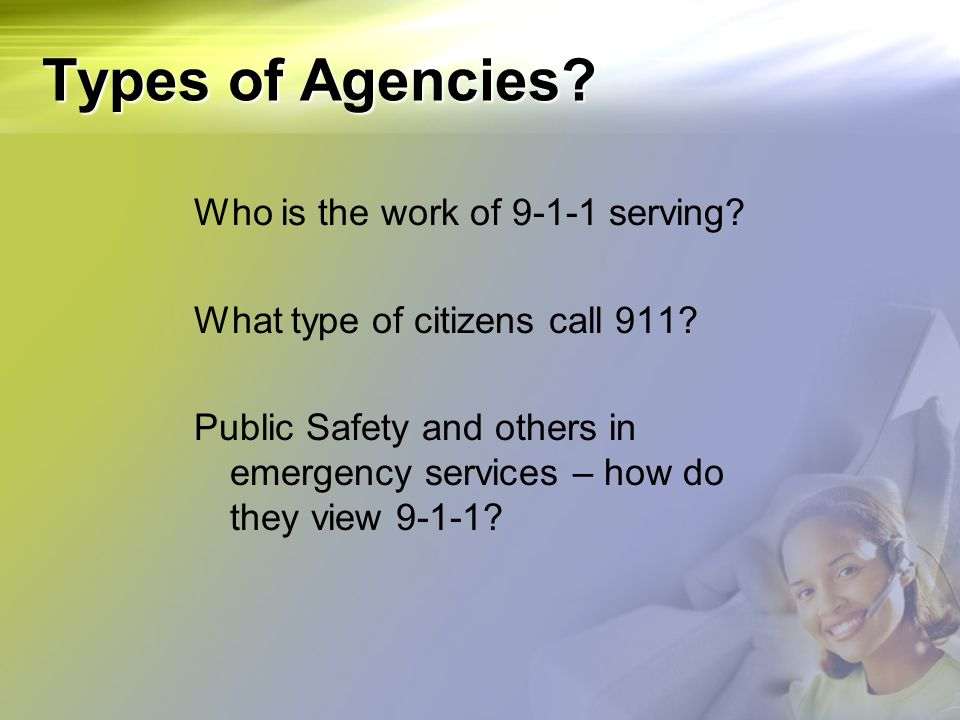 Types of Agencies Who is the work of 9-1-1 serving