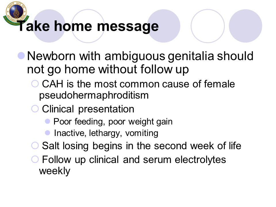 Take home message Newborn with ambiguous genitalia should not go home without follow up.