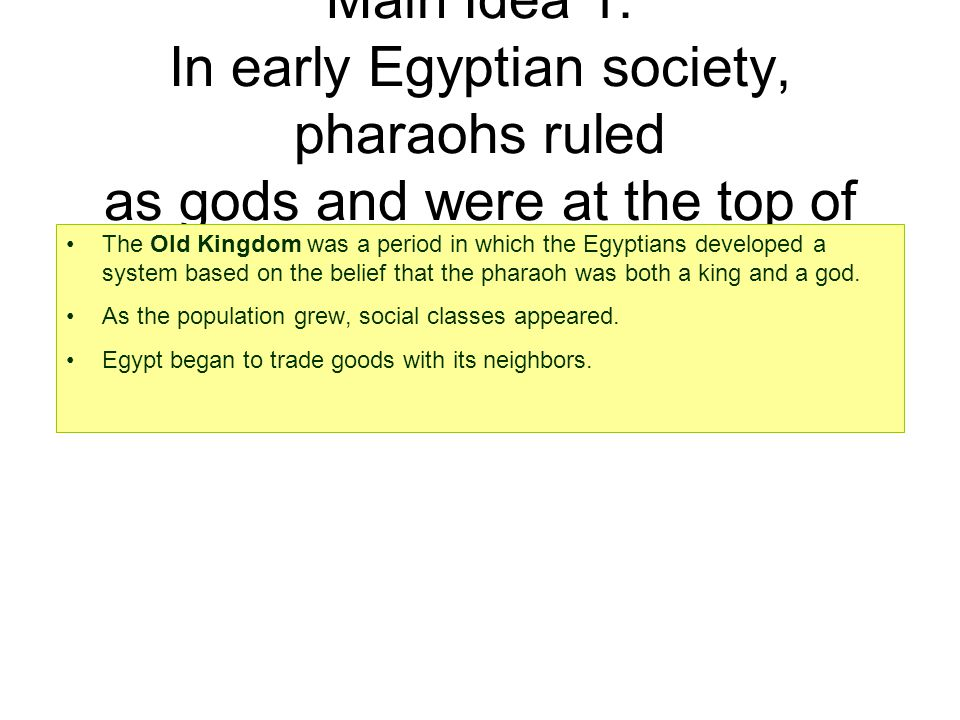 Main Idea 1: In early Egyptian society, pharaohs ruled as gods and were at the top of the social structure.