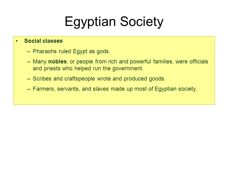 Egyptian Society Social classes Pharaohs ruled Egypt as gods.