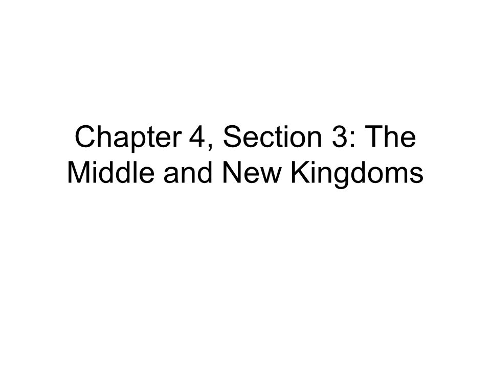 Chapter 4, Section 3: The Middle and New Kingdoms