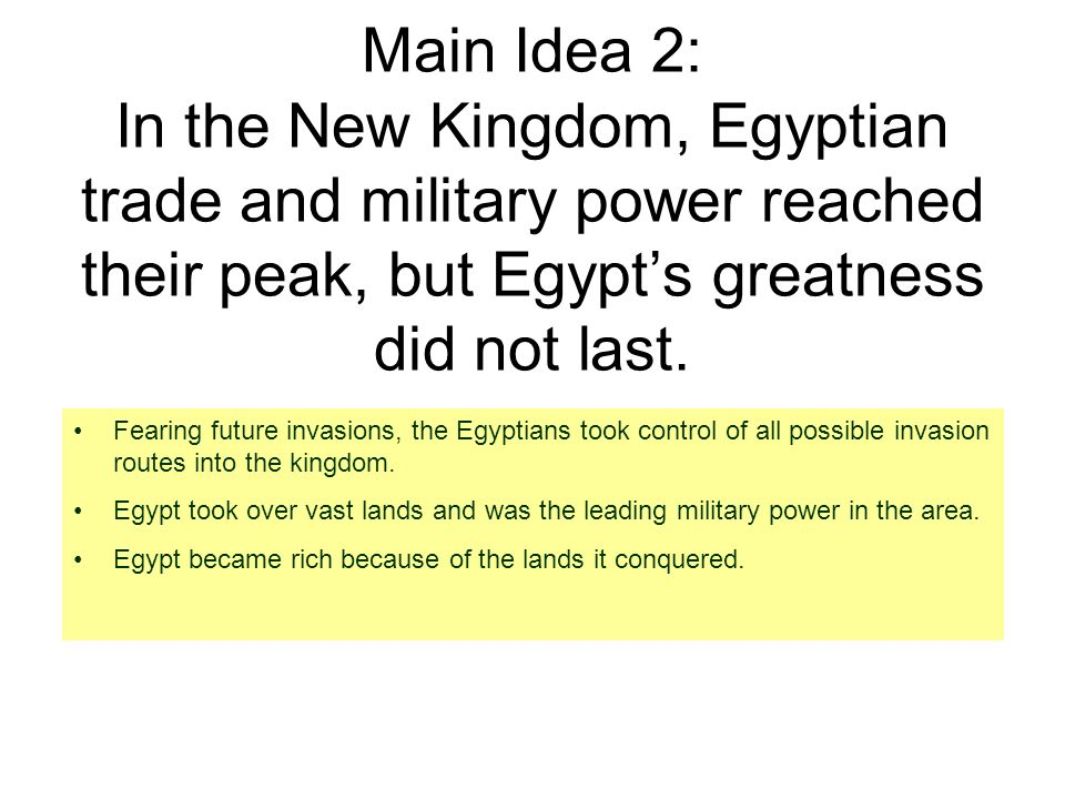 Main Idea 2: In the New Kingdom, Egyptian trade and military power reached their peak, but Egypt's greatness did not last.