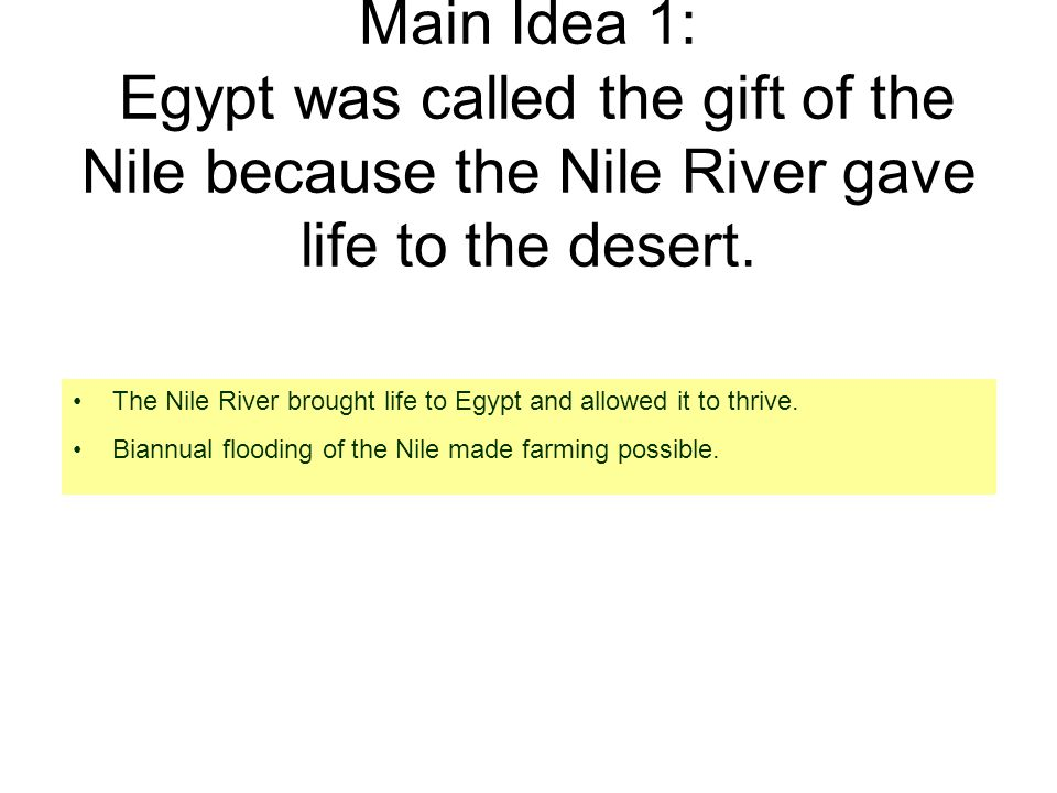 Main Idea 1: Egypt was called the gift of the Nile because the Nile River gave life to the desert.