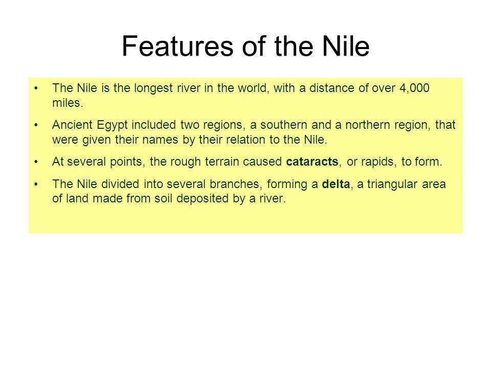 Features of the Nile The Nile is the longest river in the world, with a distance of over 4,000 miles.