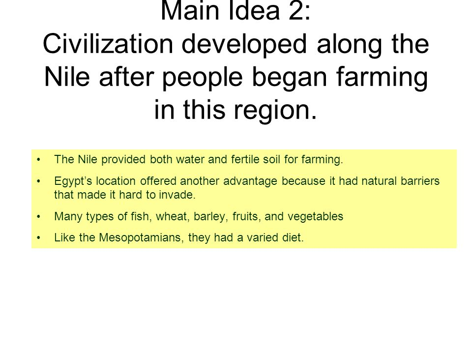 Main Idea 2: Civilization developed along the Nile after people began farming in this region.