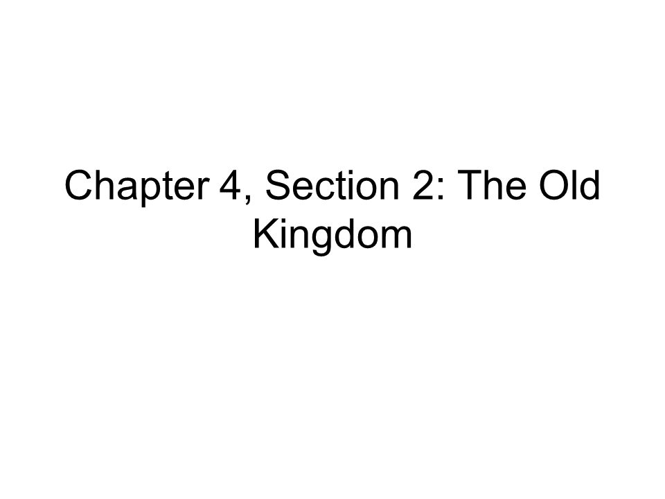 Chapter 4, Section 2: The Old Kingdom