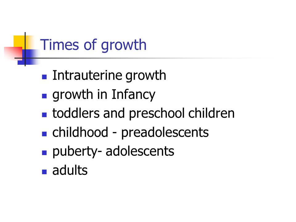 Times of growth Intrauterine growth growth in Infancy