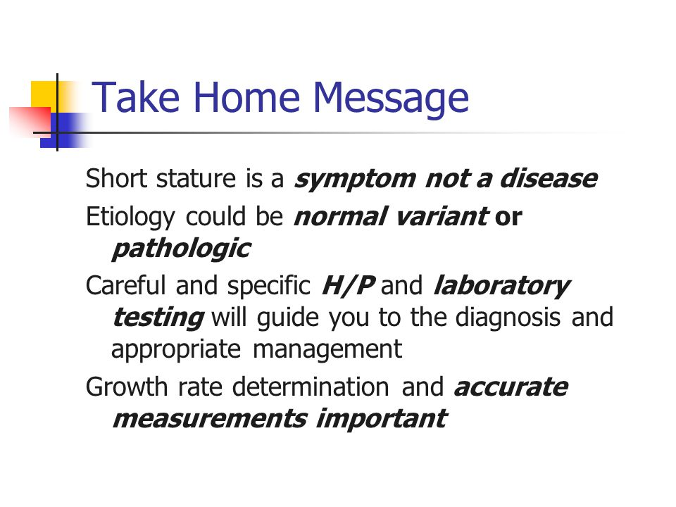 Take Home Message Short stature is a symptom not a disease