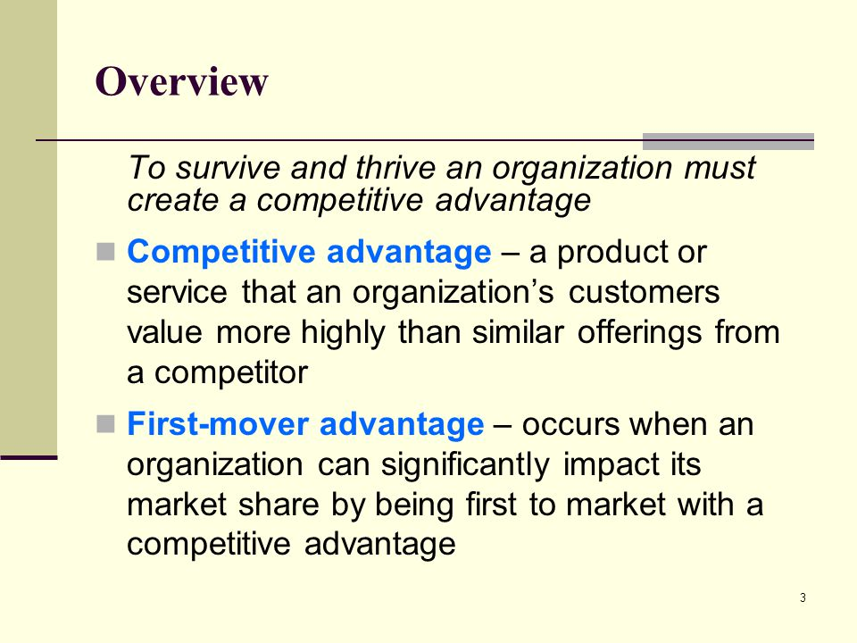 Overview To survive and thrive an organization must create a competitive advantage.