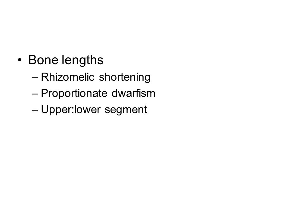 Bone lengths Rhizomelic shortening Proportionate dwarfism
