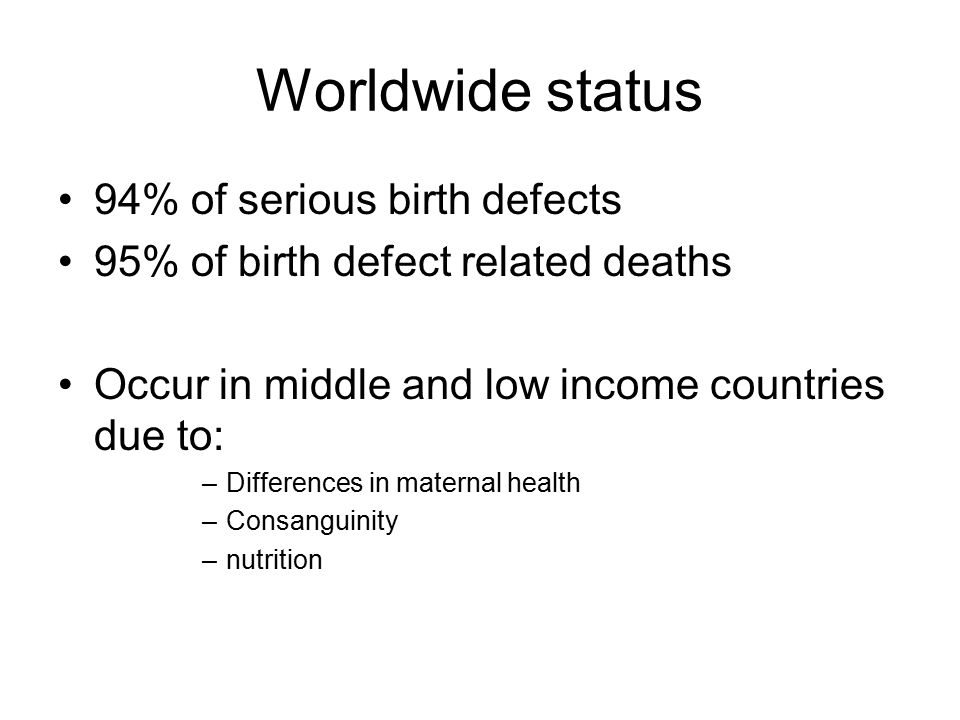 Worldwide status 94% of serious birth defects