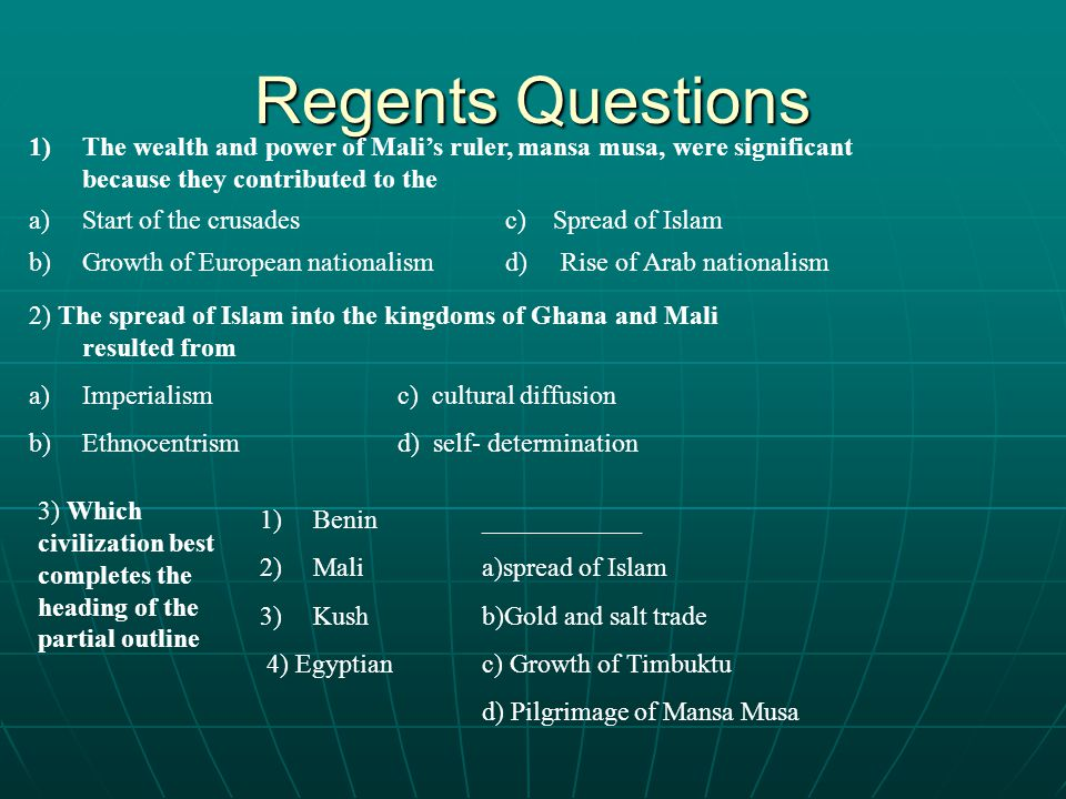 Regents Questions The wealth and power of Mali's ruler, mansa musa, were significant because they contributed to the.