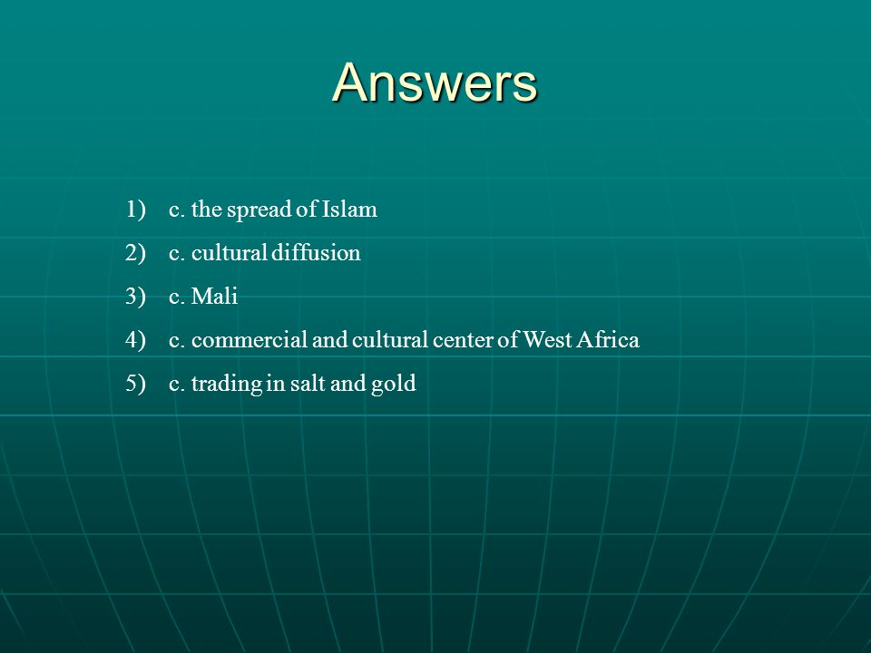 Answers c. the spread of Islam c. cultural diffusion c. Mali
