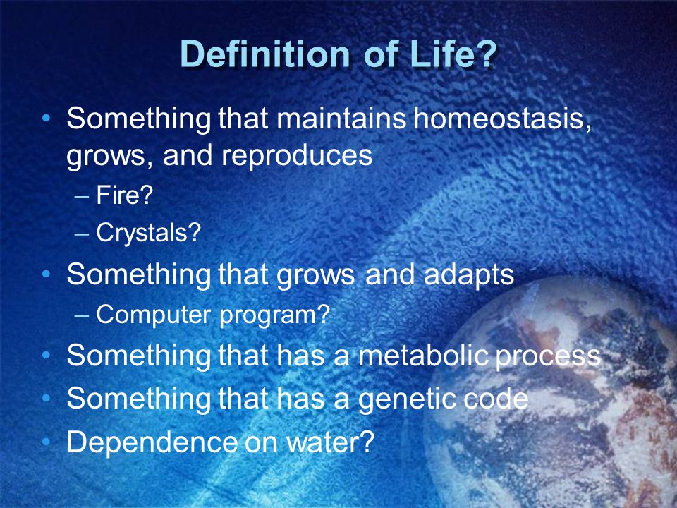 Definition of Life Something that maintains homeostasis, grows, and reproduces. Fire Crystals Something that grows and adapts.