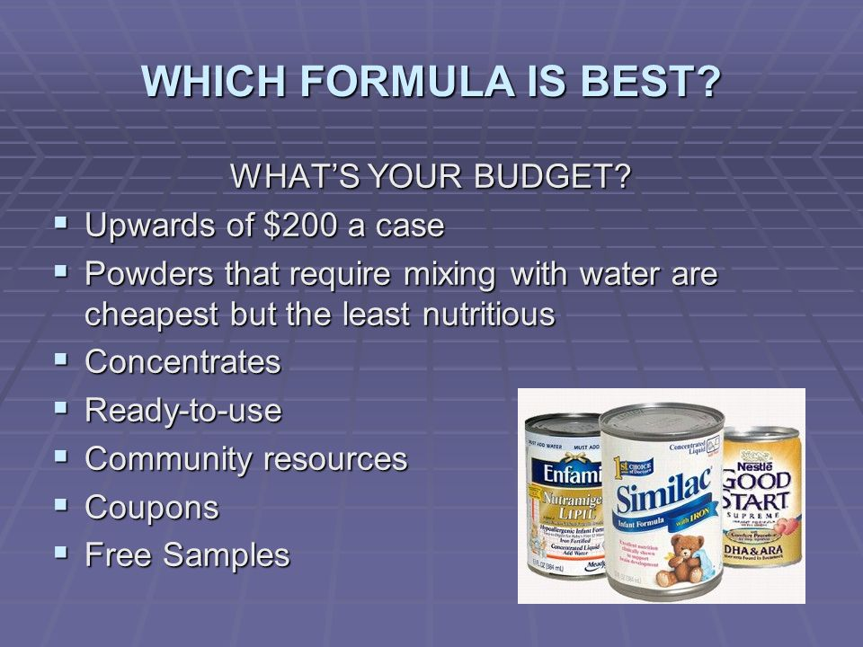 WHICH FORMULA IS BEST WHAT'S YOUR BUDGET Upwards of $200 a case