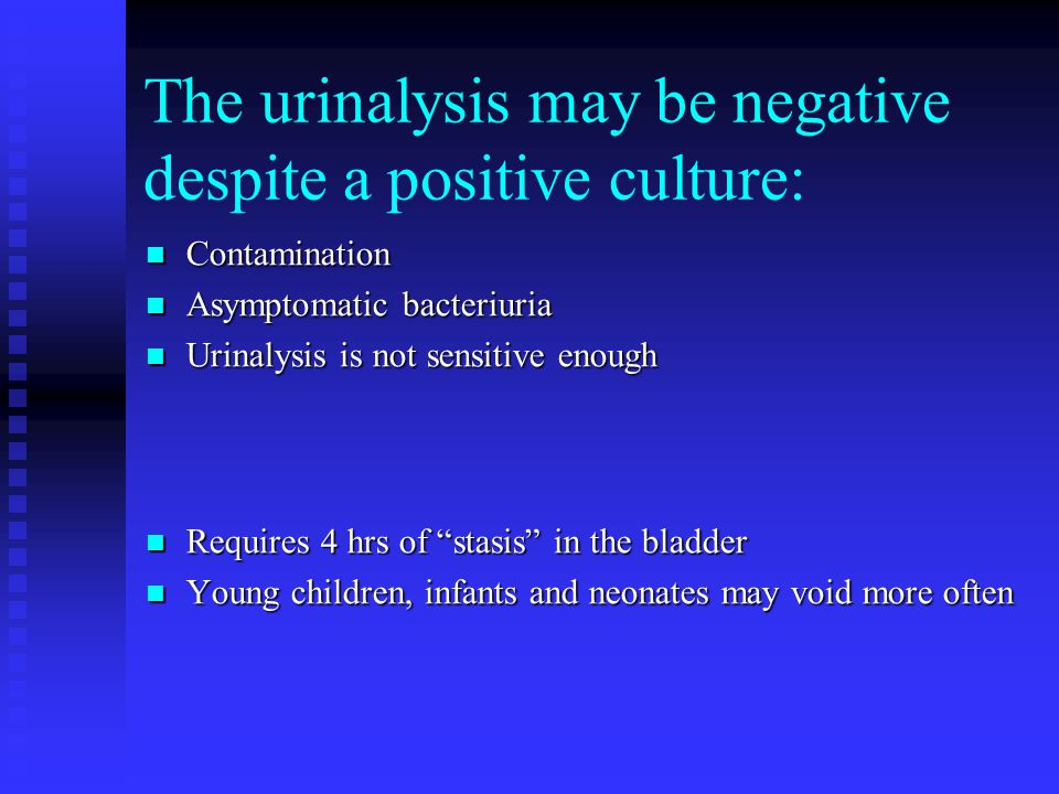 The urinalysis may be negative despite a positive culture: