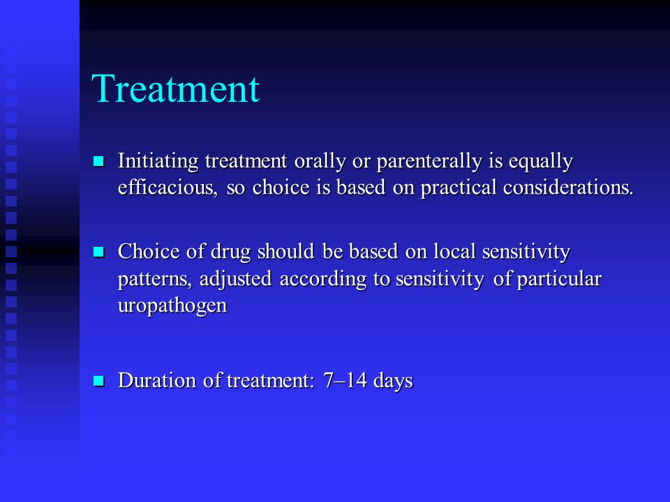 Treatment Initiating treatment orally or parenterally is equally efficacious, so choice is based on practical considerations.