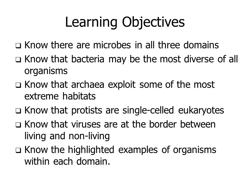 Learning Objectives Know there are microbes in all three domains