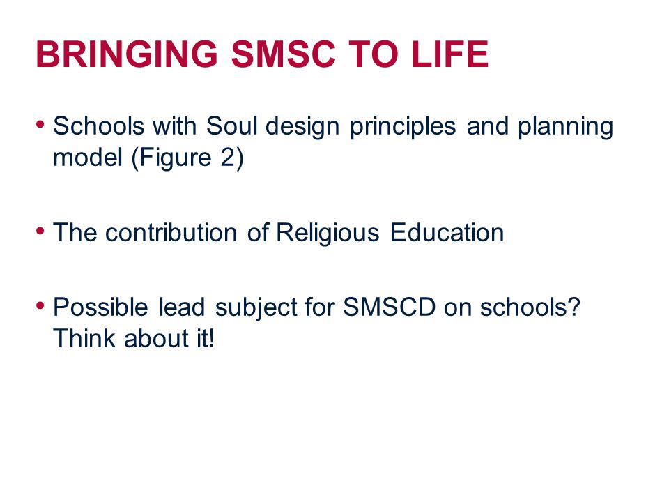 BRINGING SMSC TO LIFE Schools with Soul design principles and planning model (Figure 2) The contribution of Religious Education.