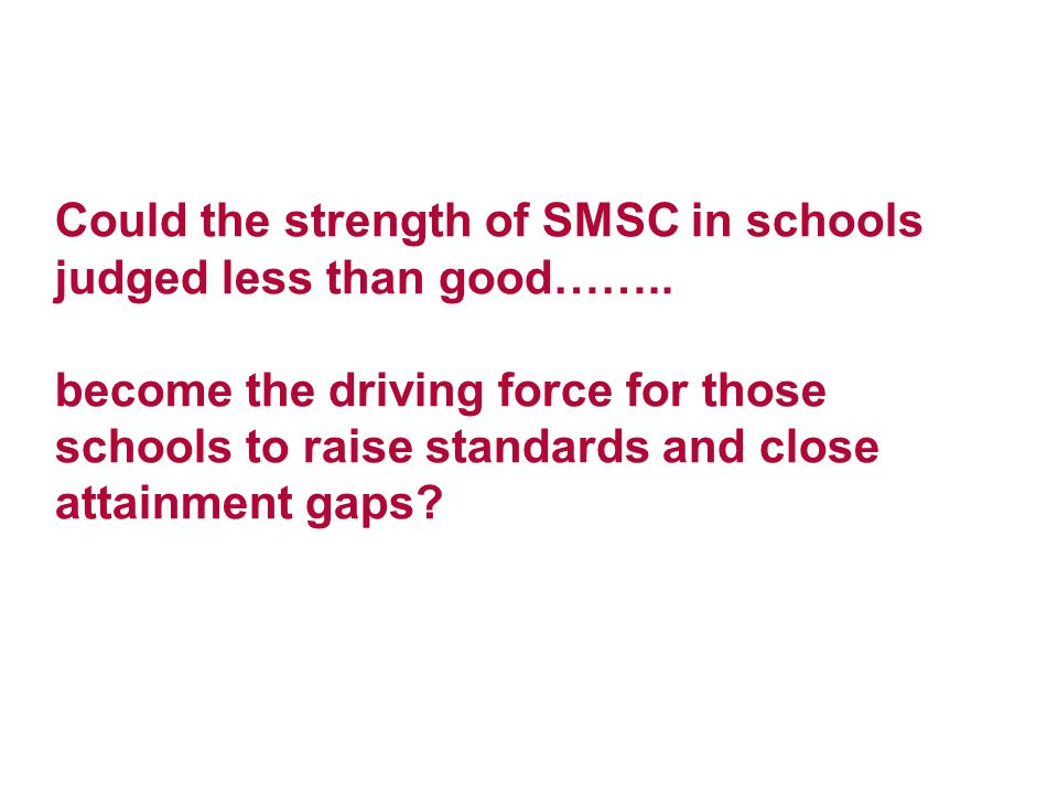 Could the strength of SMSC in schools judged less than good……