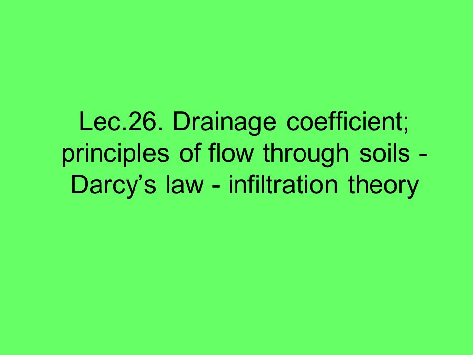 Lec.26. Drainage coefficient; principles of flow through soils - Darcy's law - infiltration theory