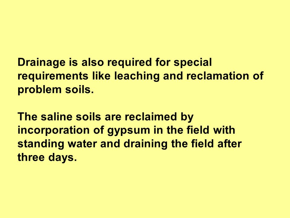 Drainage is also required for special requirements like leaching and reclamation of problem soils.