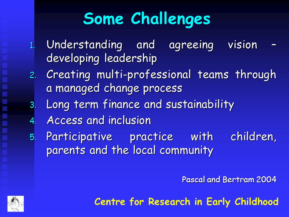 Some Challenges Understanding and agreeing vision – developing leadership. Creating multi-professional teams through a managed change process.