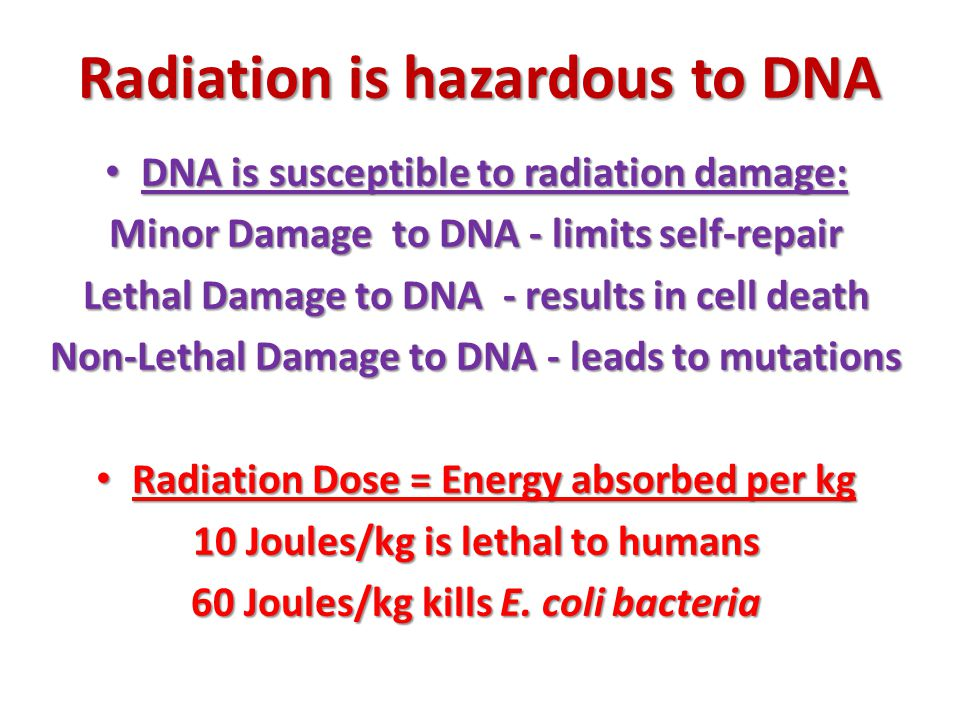 Radiation is hazardous to DNA