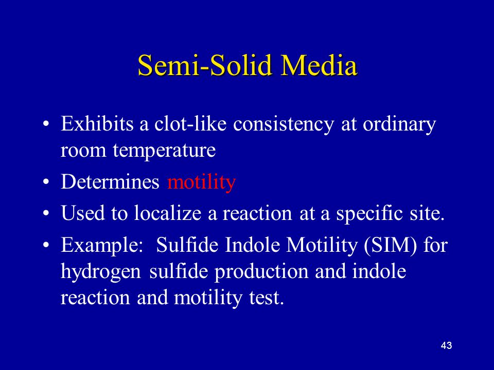 Semi-Solid Media Exhibits a clot-like consistency at ordinary room temperature. Determines motility.