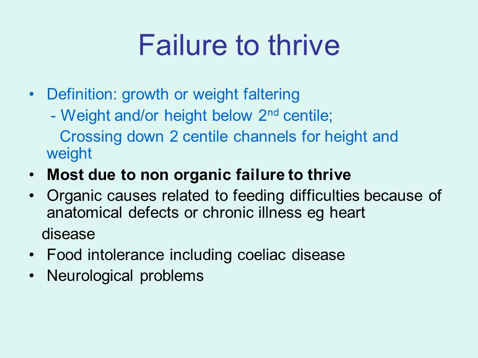 Failure to thrive Definition: growth or weight faltering