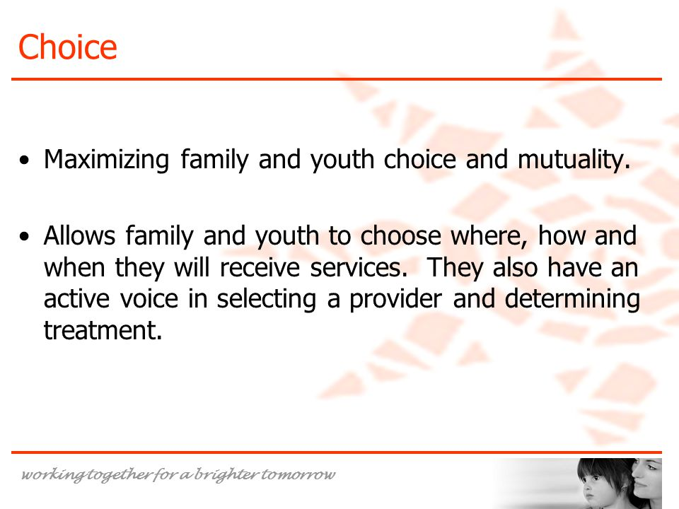 Choice Maximizing family and youth choice and mutuality.