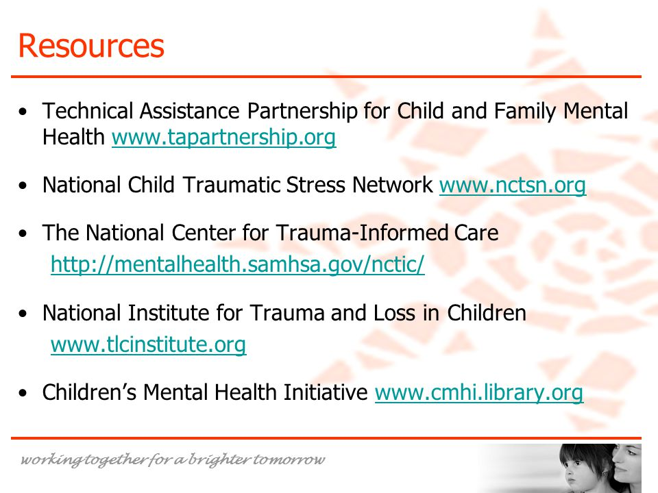 Resources Technical Assistance Partnership for Child and Family Mental Health www.tapartnership.org.