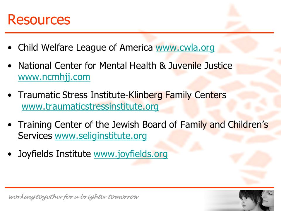 Resources Child Welfare League of America www.cwla.org