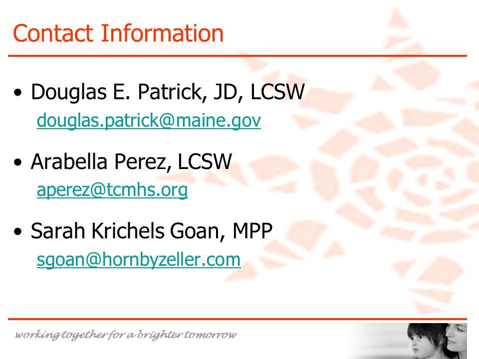 Contact Information Douglas E. Patrick, JD, LCSW. douglas.patrick@maine.gov. Arabella Perez, LCSW.