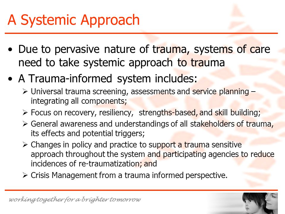 A Systemic Approach Due to pervasive nature of trauma, systems of care need to take systemic approach to trauma.