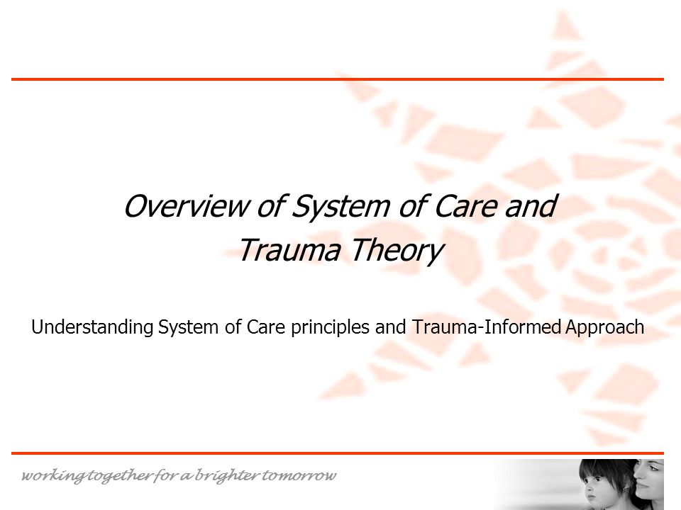 Overview of System of Care and Trauma Theory