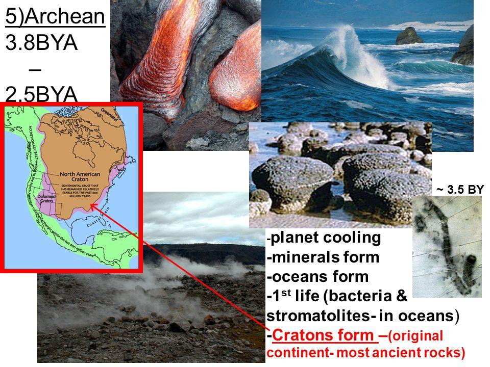 5)Archean 3.8BYA – 2.5BYA -minerals form -oceans form