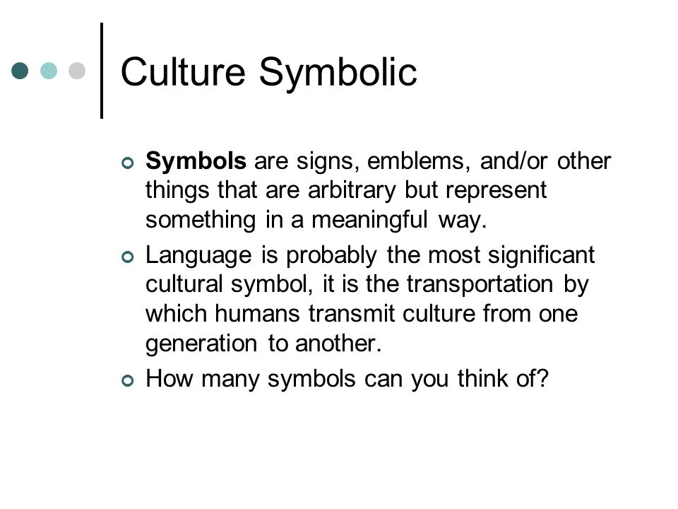 Culture Symbolic Symbols are signs, emblems, and/or other things that are arbitrary but represent something in a meaningful way.