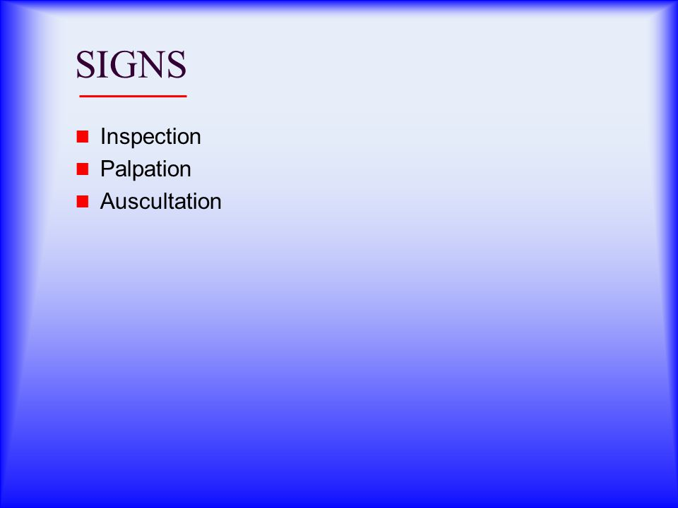 SIGNS Inspection Palpation Auscultation