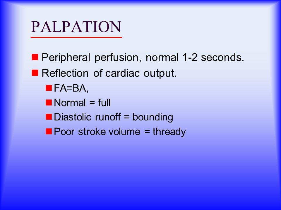 PALPATION Peripheral perfusion, normal 1-2 seconds.