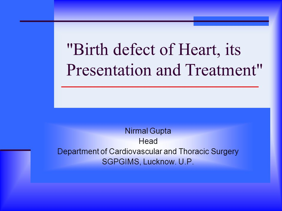 Birth defect of Heart, its Presentation and Treatment