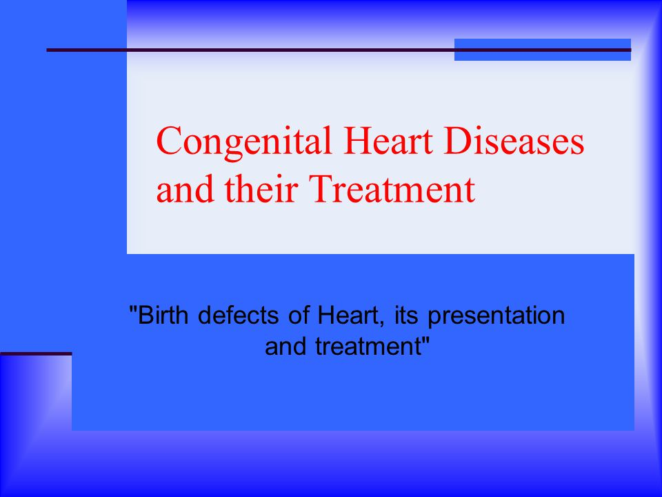 Congenital Heart Diseases and their Treatment