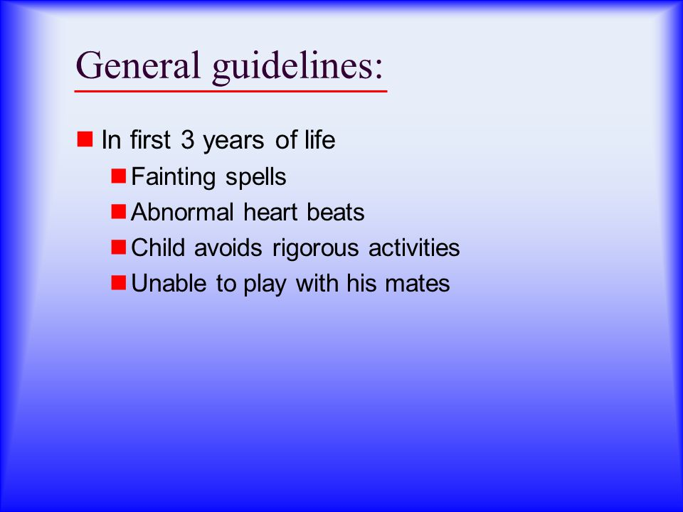 General guidelines: In first 3 years of life Fainting spells