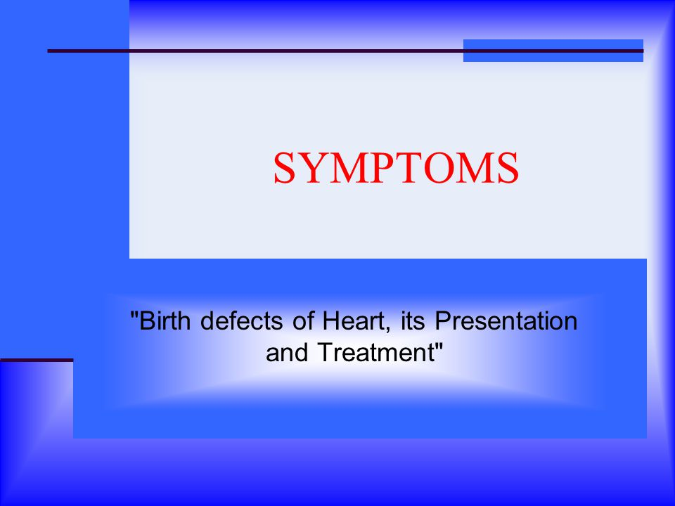 Birth defects of Heart, its Presentation and Treatment