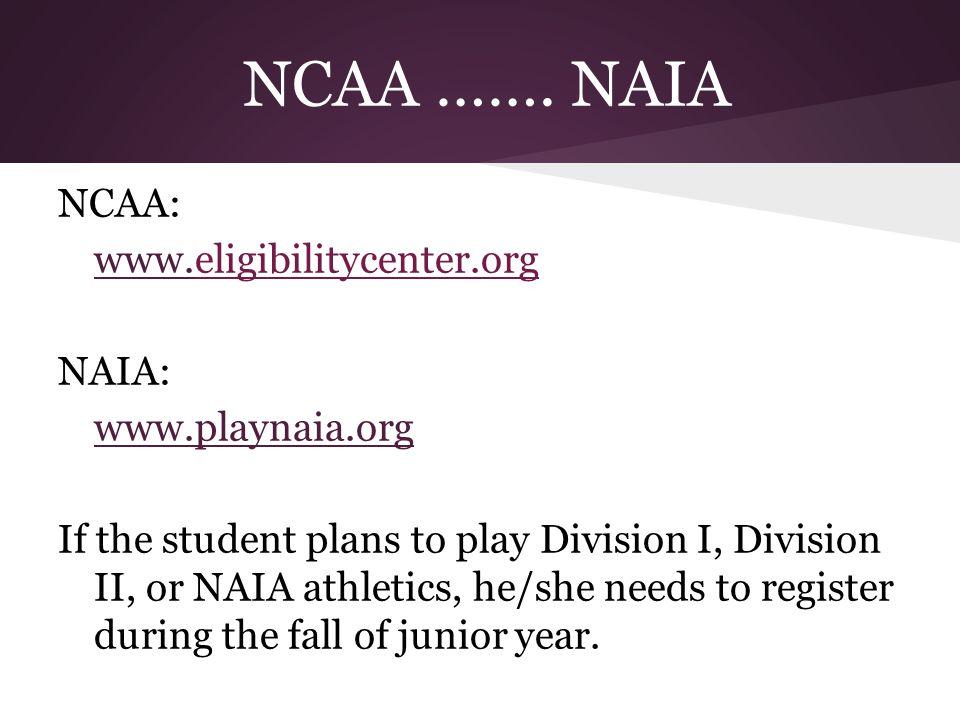 NCAA ……. NAIA NCAA: www.eligibilitycenter.org NAIA: www.playnaia.org