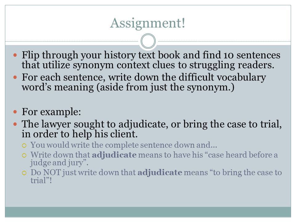 Assignment! Flip through your history text book and find 10 sentences that utilize synonym context clues to struggling readers.