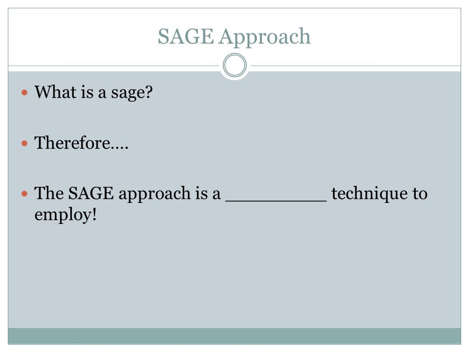 SAGE Approach What is a sage Therefore….