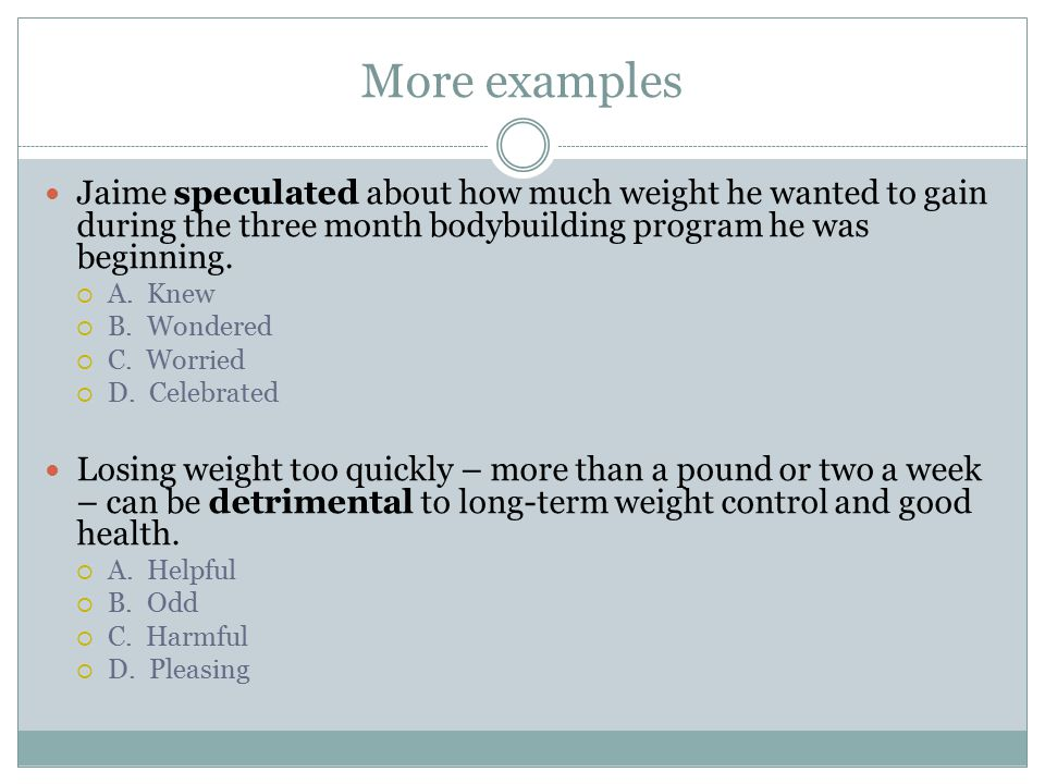 More examples Jaime speculated about how much weight he wanted to gain during the three month bodybuilding program he was beginning.